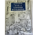 Living with a Listed Building The Essential Guide to owning, maintaining, repairing and improving your historic property