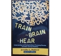 Train the Brain to Hear Understanding and Treating Auditory Processing Disorder and other Learning Disabilities