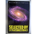 Selected by Extraterrestrials : My Life in the top secret world of UFOs