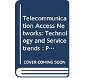 Telecommunication Access Networks: Technology and Service Trends: