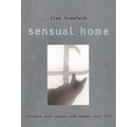 Sensual Home: Liberate your senses and change your life