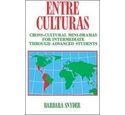 Entre Culturas: Cross-cultural mini-dramas for intermediate through advanced students