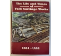 The Life and Times of York Carriage Works 1884-1995