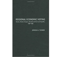 . Regional Economic Voting: Russia, Poland, Hungary, Slovakia, and the Czech Republic 1990-1999