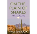 On the plain of snakes- Paul Theroux Hardcover
