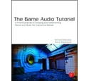 The Game Audio Tutorial - a practical guide to Sound & Music for Interactive Games