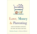 Love, money & parenting: How economics explains the way we raise our kids