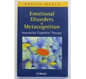 Emotional Disorders & Metacognition : Innovative Cognitive Therapy