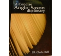A Concise Anglo-Saxon Dictionary by J R Clark-Hall