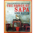 The Songs of Sapa. Stories and Recipes from Vietnam.