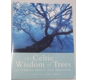 The Celtic Wisdom of Trees Mysteries, Magic and medicine