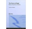 The Future of Hegel: Plasticity, Temporality and Dialectic