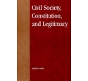 Civil Society, Constitution, and Legitimacy by Andrew Arato