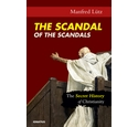The Scandal of the Scandals: The Secret History Christianity - Manfred Lutz