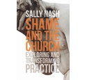 Shame and the Church: Exploring and Transforming Practice - Sally Nash