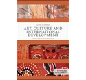 Art, Culture and International Development: Humanizing social transformation. Rethinking Development