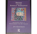 Desire and the Female Therapist: Engendered Gazes in Psychotherapy and Art Therapy, Joy Schaverien
