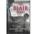 The Blair Years: Extracts from The Alastair Campbell Diaries. Signed, First Edition