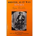 Bristol As It Was 1879-1874