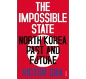 The Impossible State-North Korea Past And Future
