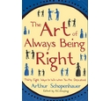 The Art of Always Being Right - Thirty Eight Ways to Win When You Are Defeated