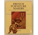 French Furniture Makers - The Art of the Ébéniste from Louis XIV to the Revolution