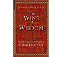 The Wine of Wisdom - The Life, Poetry and Philosophy of Omar Khayyam