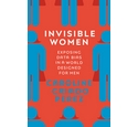 Invisible Women-Exposing Data Bias in a World Designed for Men