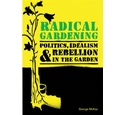 Radical Gardening: Politics, Idealism and Rebellion in the Garden by George McKay