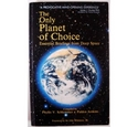 The Only Planet of Choice - Essential Briefings from Deep Space