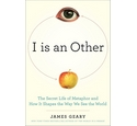'I is an other - The Secret Life of Metaphor and How it Shapes the Way We See the World' Geary; J