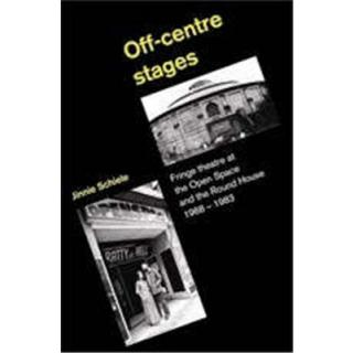 Off-Centre Stages. Fringe theatre at the Open Space and the Round House. 1968-1983