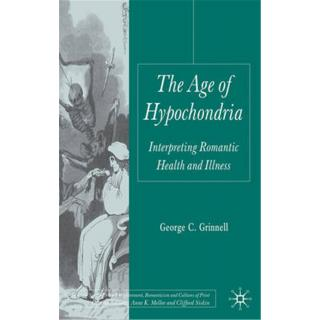 The Age of Hypochondria Interpreting Romantic Health and Illness.
