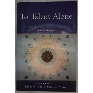 To Talent Alone: The Royal Irish Academy of Music 1848-1998