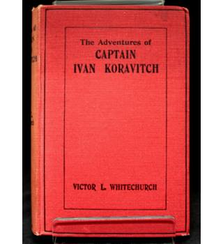 The Adventures of Captain Ivan Koravitch - Late of the Imperial Russian Army