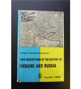 Two Conceptions of the History of Ukraine and Russia