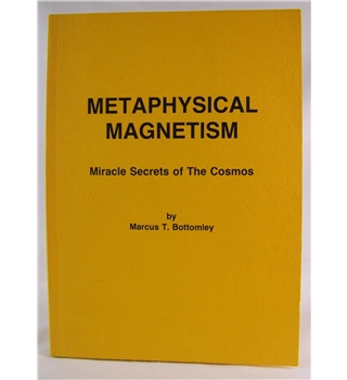 Metaphysical Magnetism: Miracle Secrets of The Cosmos