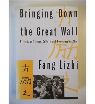 Bringing Down The Great Wall - Writings on science, culture and democracy in China - Signed