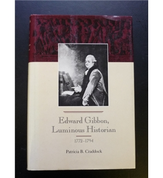 Edward Gibbon, Luminous Historian 1772-1794