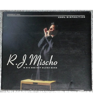 R. J. Mischo, Cool Disposition, Crosscut Records CD R. J. Mischo