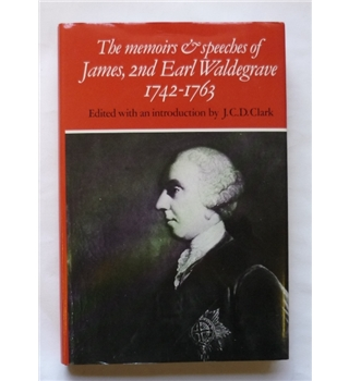 The memoirs and speeches of James, 2nd Earl Waldegrave, 1742-1763