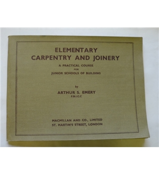 Elementary Carpentry and Joinery: A practical course for junior schools of building
