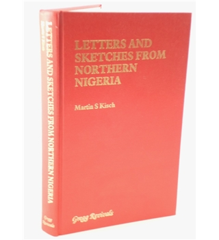 1992 Gregg Revivals. Letters and Sketches from Northern Nigeria by Martin S. Kisch