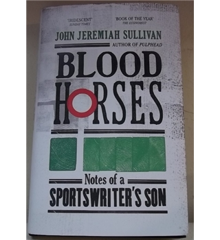Blood horses- Notes of a Sportswriter's Son