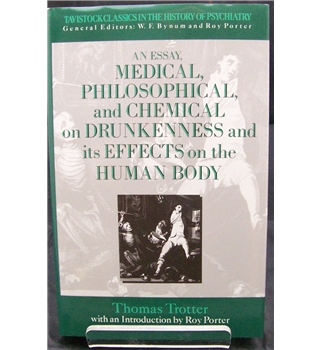 Essay, Medical, Philosophical and Chemical, on Drunkenness and Its Effect on the Human Body
