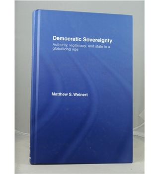 Democratic Sovereignty : Authority, Legitimacy, and State in a Globalizing Age
