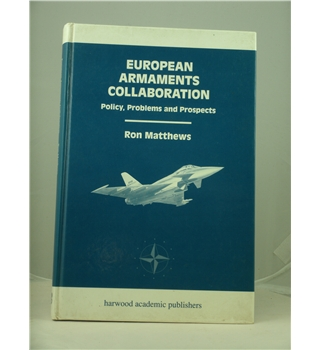 European Armaments Collaboration - Policy, Problems And Prospects - First Edition
