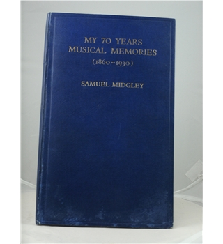 My 70 Years Musical Memories (1860 - 1930)