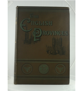 The English Provinces - A Picturesque Survey of the English and Welsh Counties - First Edition