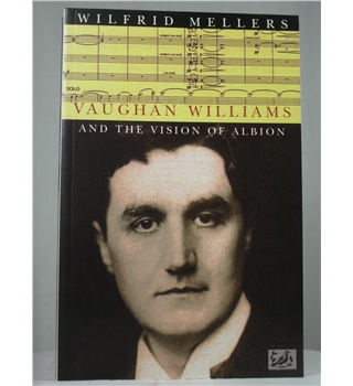 Vaughan Williams and the Vision of Albion - First Edition